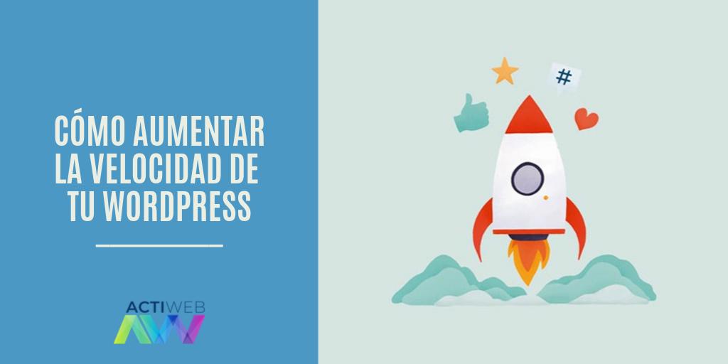 Cómo aumentar la velocidad de tu WordPress con estos consejos