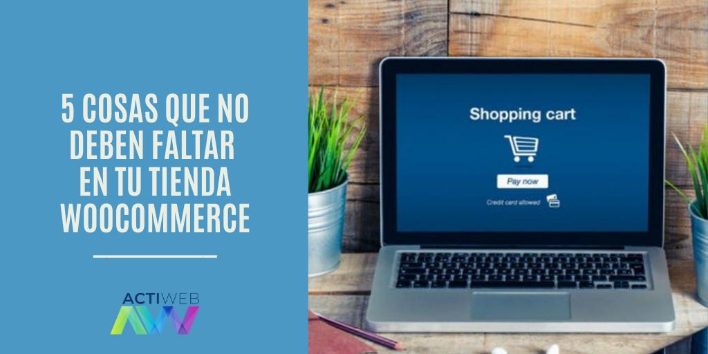 5 cosas que no deben faltar en tu tienda WooCommerce