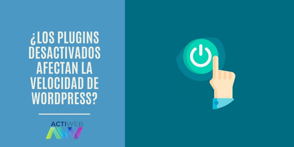 ¿La velocidad de WordPress se ve afectada por los plugins desactivados?