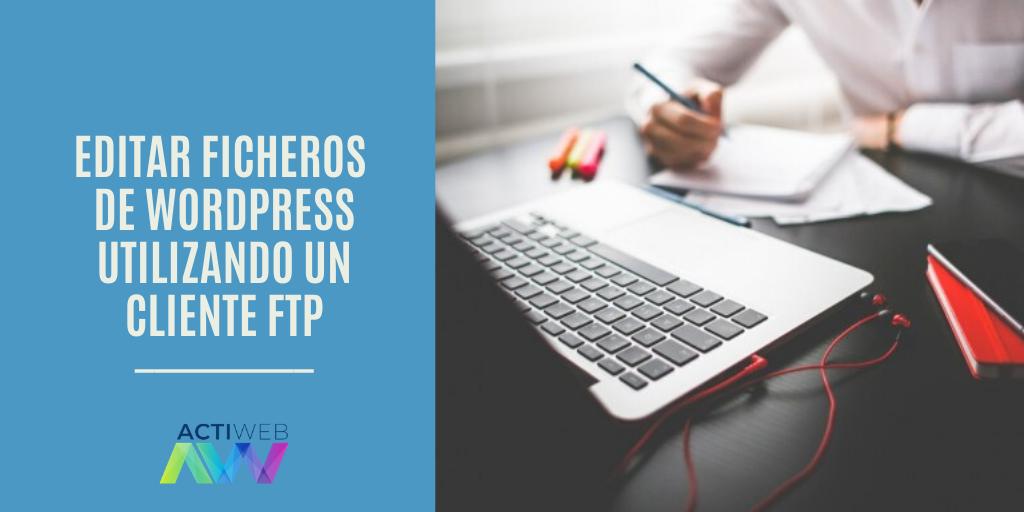 Editar ficheros de WordPress utilizando un cliente FTP